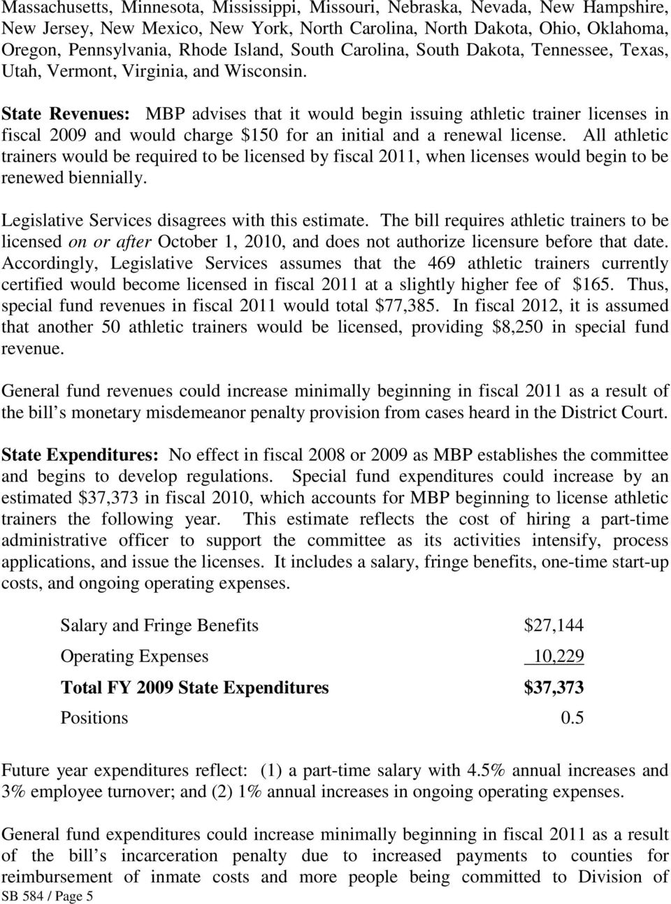 State Revenues: MBP advises that it would begin issuing athletic trainer licenses in fiscal 2009 and would charge $150 for an initial and a renewal license.
