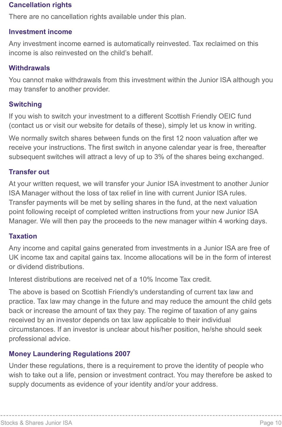 Switching If you wish to switch your investment to a different Scottish Friendy OEIC fund (contact us or visit our website for detais of these), simpy et us know in writing.