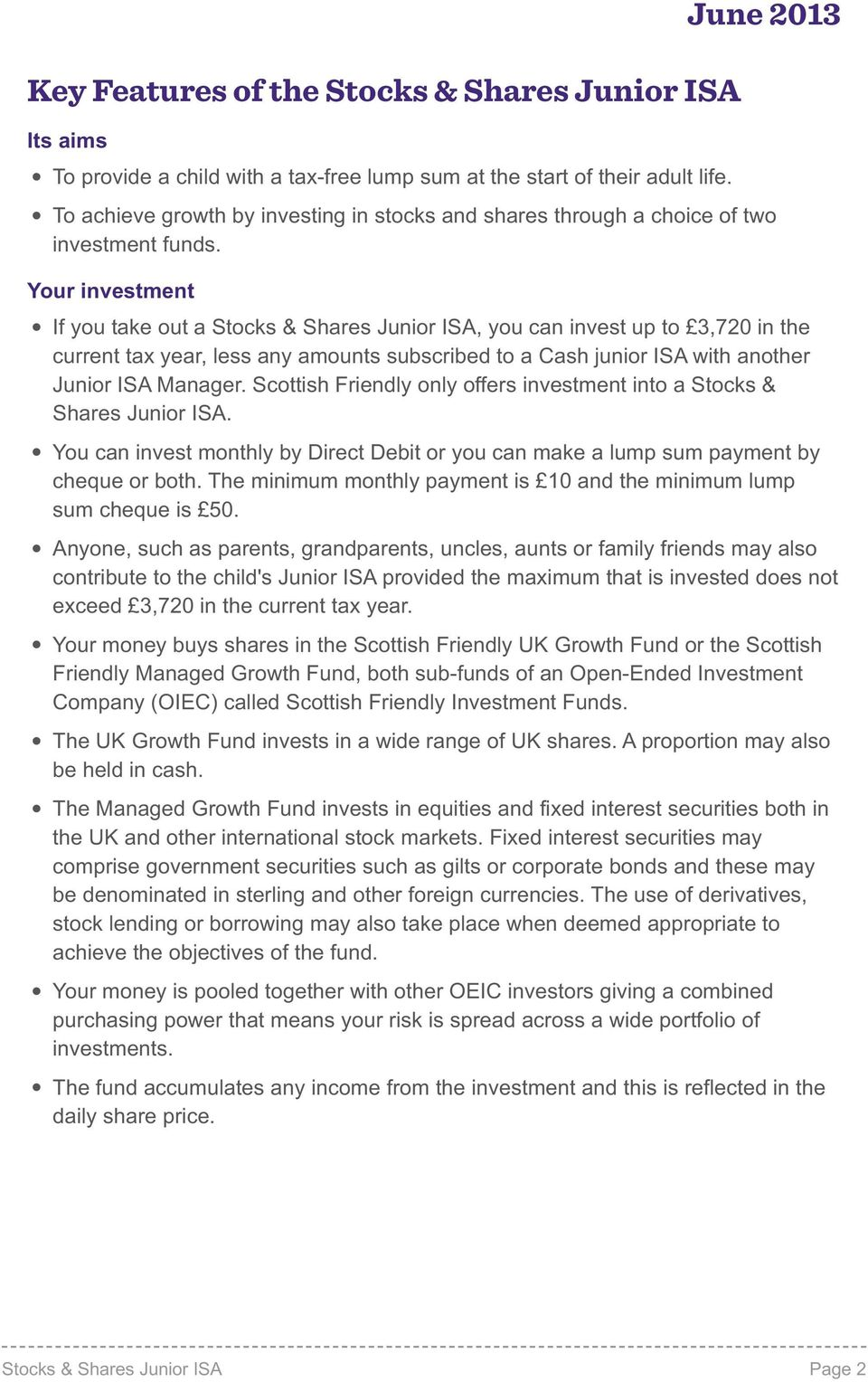 Scottish Friendy ony offers investment into a Stocks & Shares Junior ISA. June 2013 You can invest monthy by Direct Debit or you can make a ump sum payment by cheque or both.