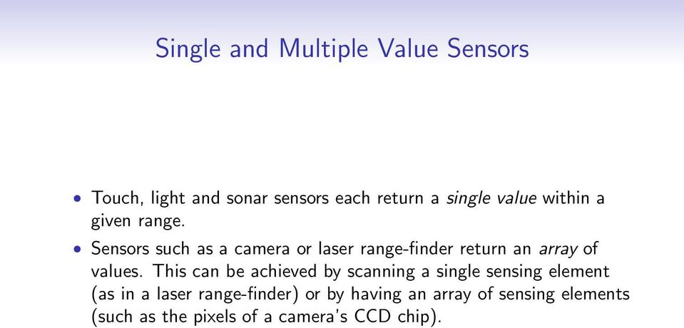 Sensors such as a camera or laser range-finder return an array of values.