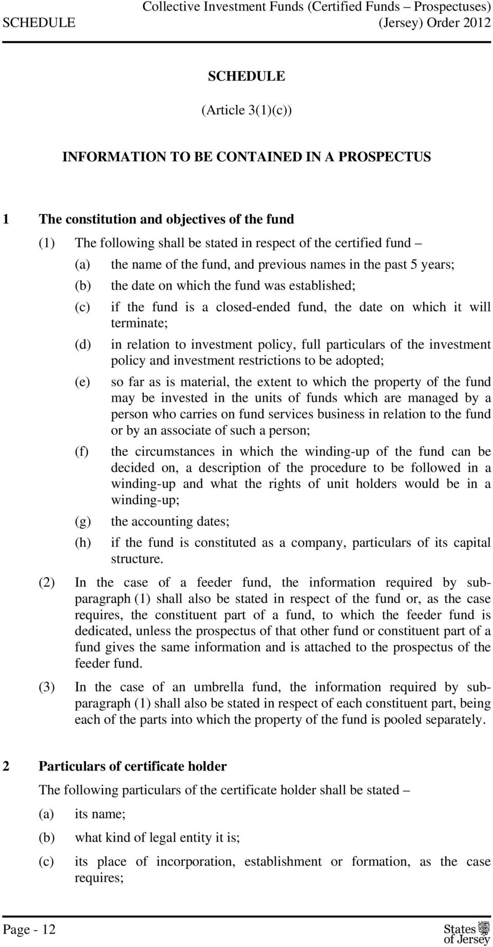 relation to investment policy, full particulars of the investment policy and investment restrictions to be adopted; (e) so far as is material, the extent to which the property of the fund may be