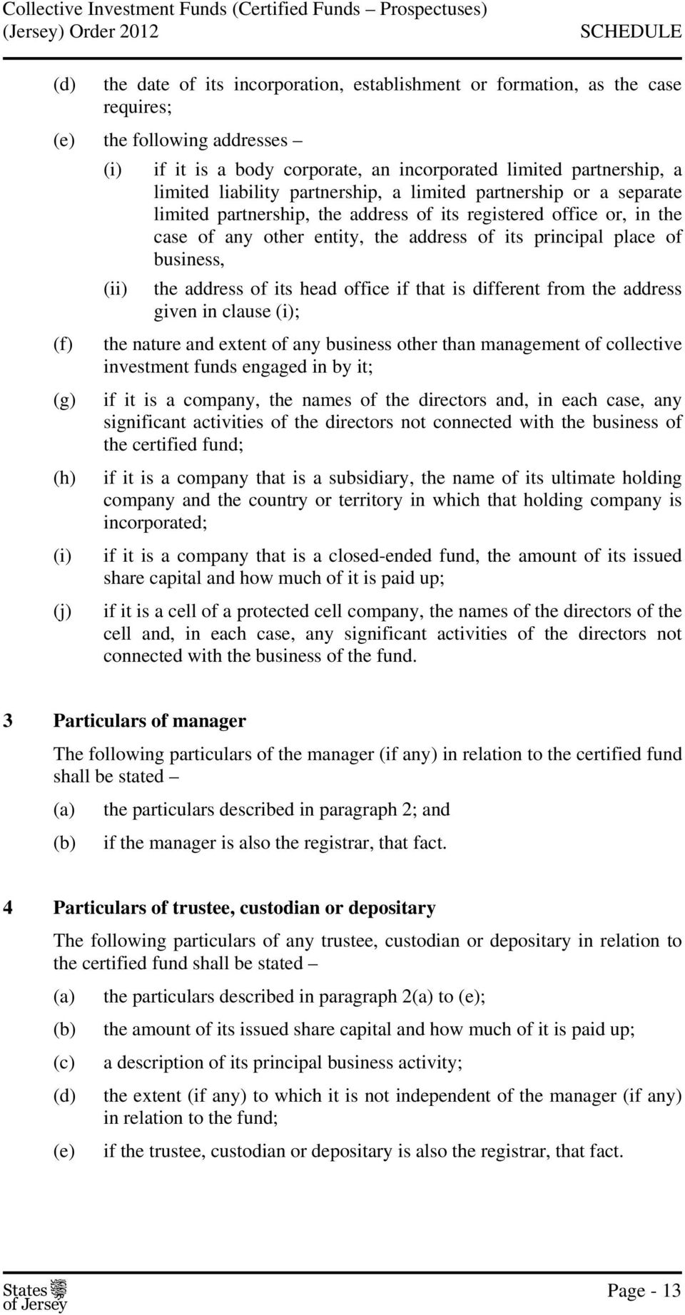 business, (ii) the address of its head office if that is different from the address given in clause (i); (f) the nature and extent of any business other than management of collective investment funds