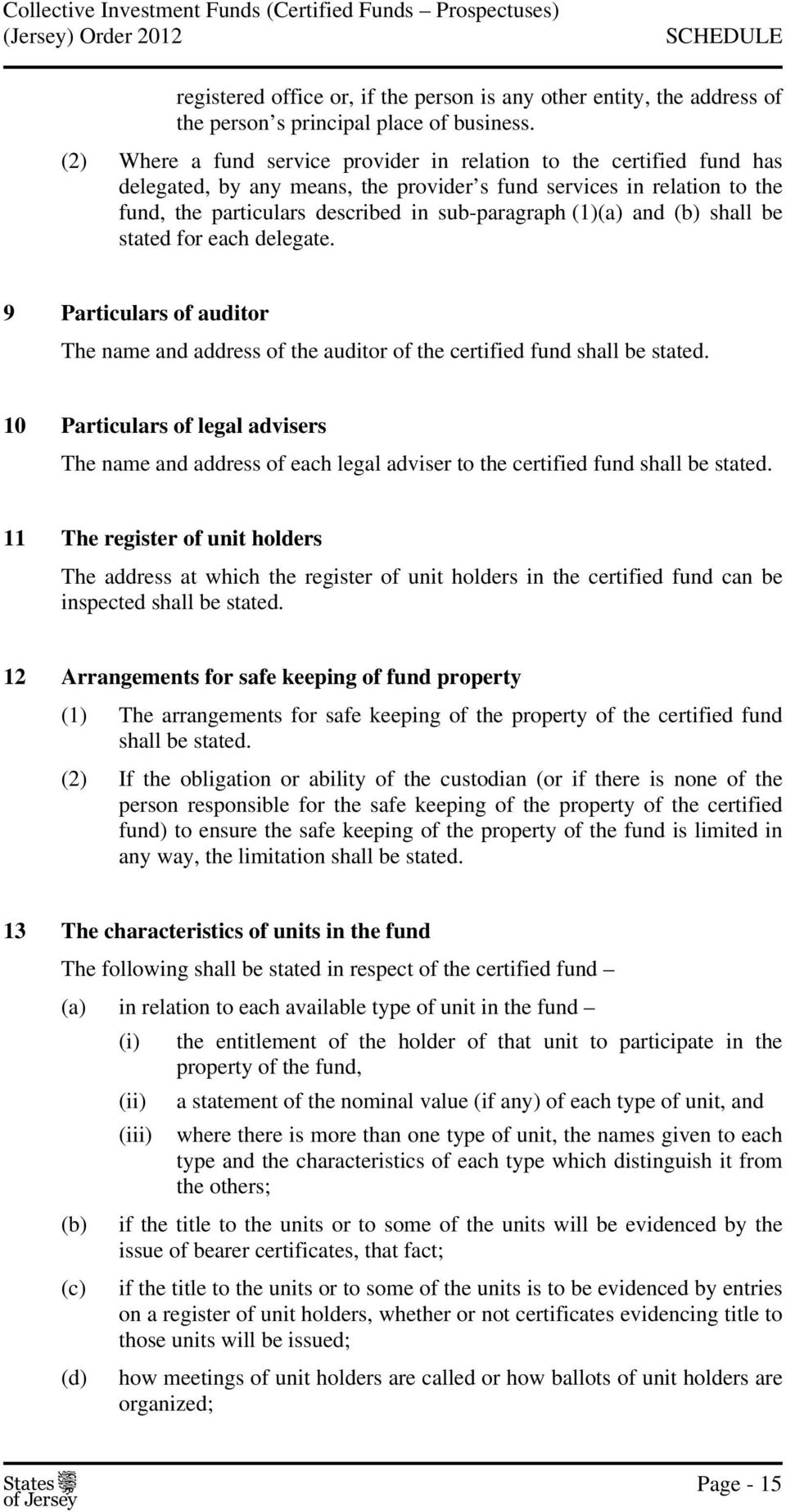 (1)(a) and (b) shall be stated for each delegate. 9 Particulars of auditor The name and address of the auditor of the certified fund shall be stated.