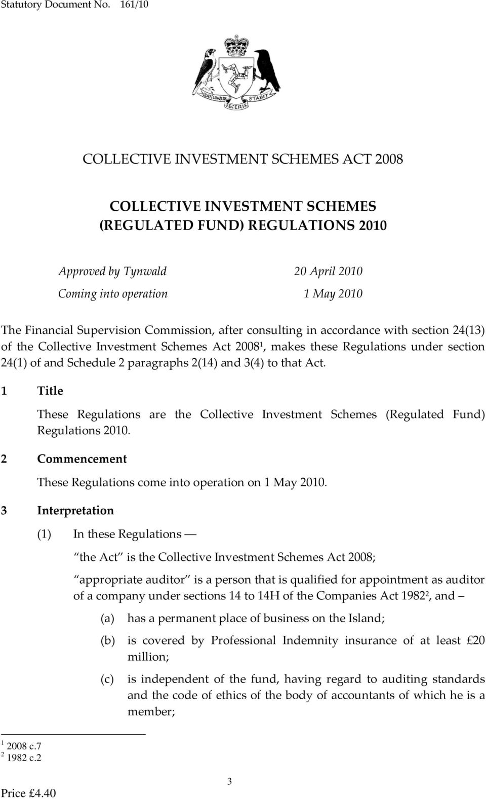 Supervision Commission, after consulting in accordance with section 24(13) of the Collective Investment Schemes Act 2008 1, makes these Regulations under section 24(1) of and Schedule 2 paragraphs