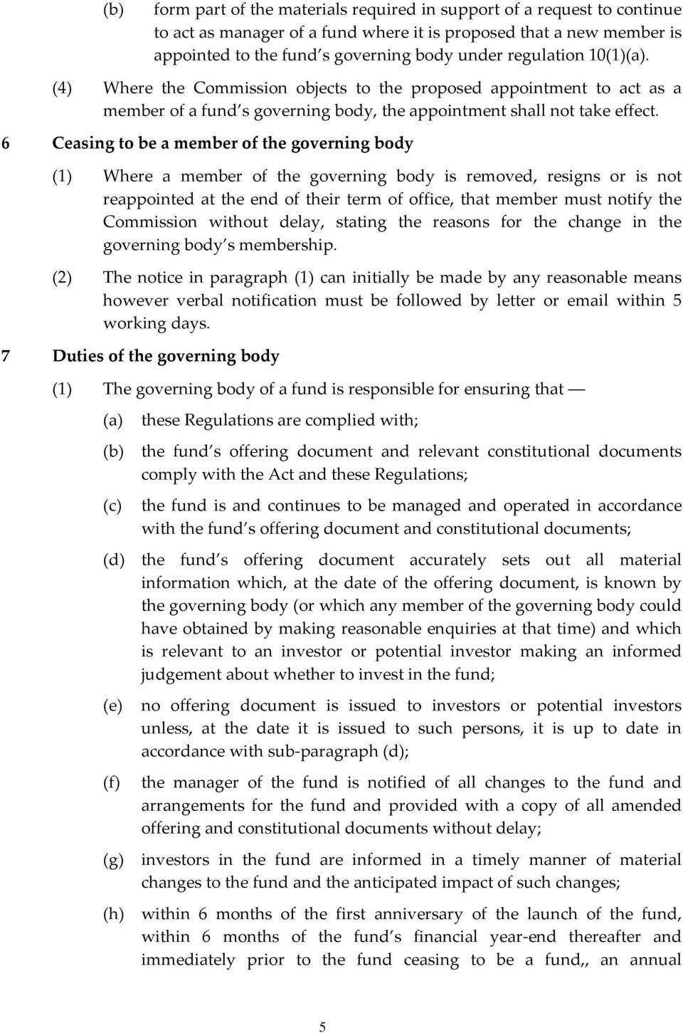 6 Ceasing to be a member of the governing body (1) Where a member of the governing body is removed, resigns or is not reappointed at the end of their term of office, that member must notify the