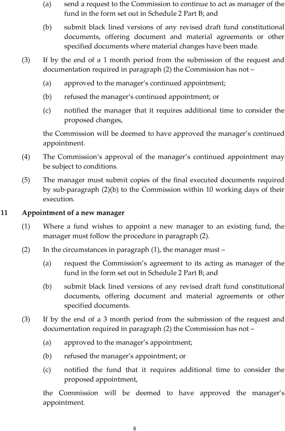 (3) If by the end of a 1 month period from the submission of the request and documentation required in paragraph (2) the Commission has not approved to the manager s continued appointment; refused