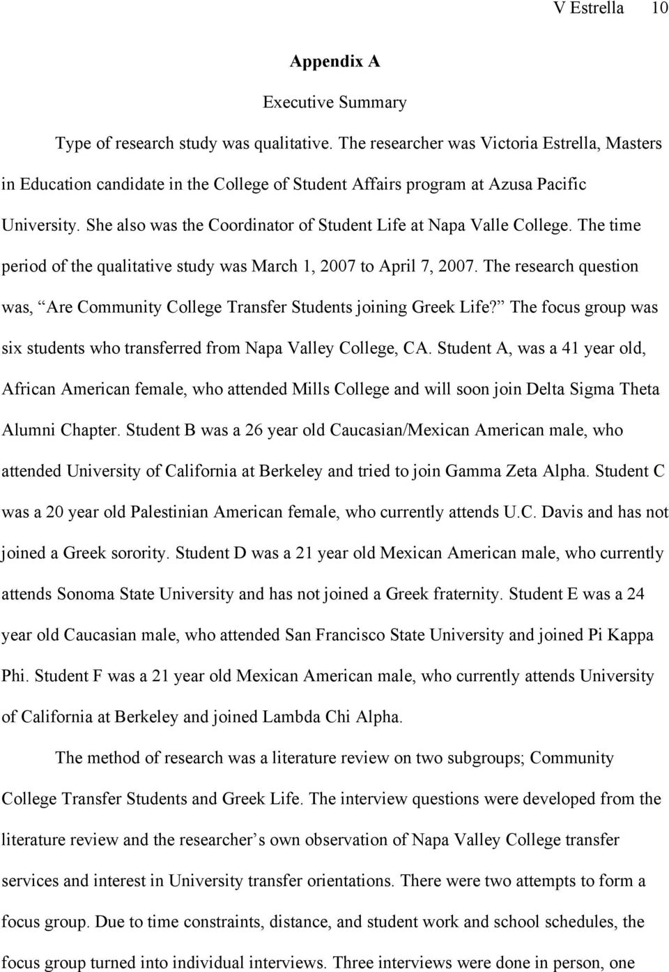 She also was the Coordinator of Student Life at Napa Valle College. The time period of the qualitative study was March 1, 2007 to April 7, 2007.
