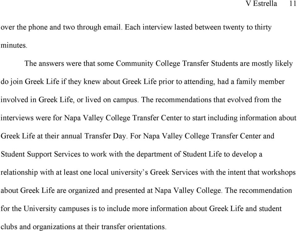 lived on campus. The recommendations that evolved from the interviews were for Napa Valley College Transfer Center to start including information about Greek Life at their annual Transfer Day.