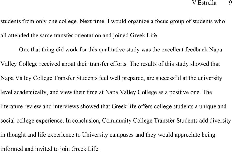 The results of this study showed that Napa Valley College Transfer Students feel well prepared, are successful at the university level academically, and view their time at Napa Valley College as a