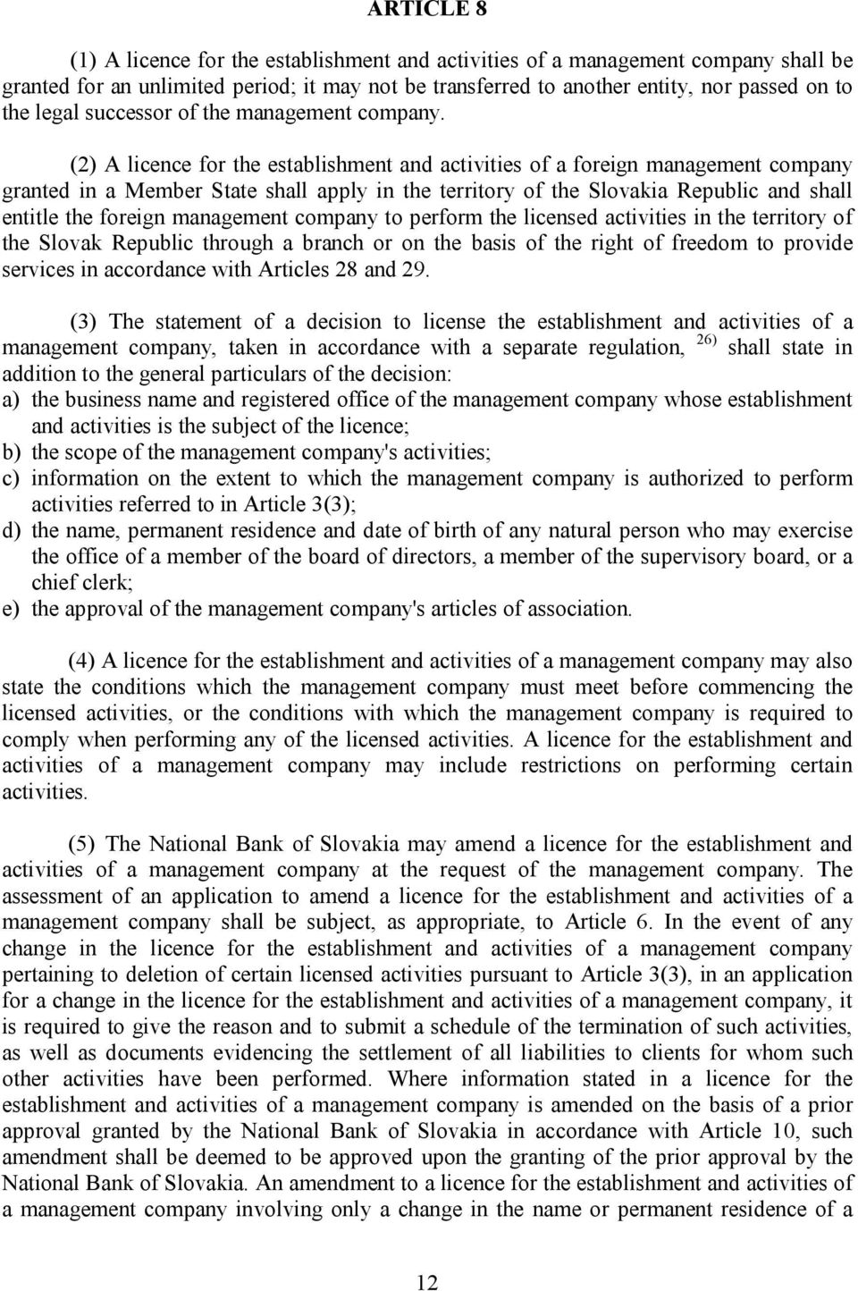 (2) A licence for the establishment and activities of a foreign management company granted in a Member State shall apply in the territory of the Slovakia Republic and shall entitle the foreign