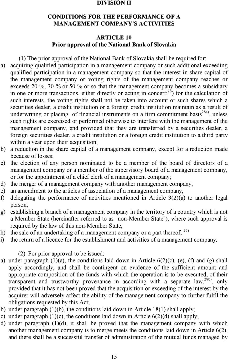 of the management company or voting rights of the management company reaches or exceeds 20 %, 30 % or 50 % or so that the management company becomes a subsidiary in one or more transactions, either
