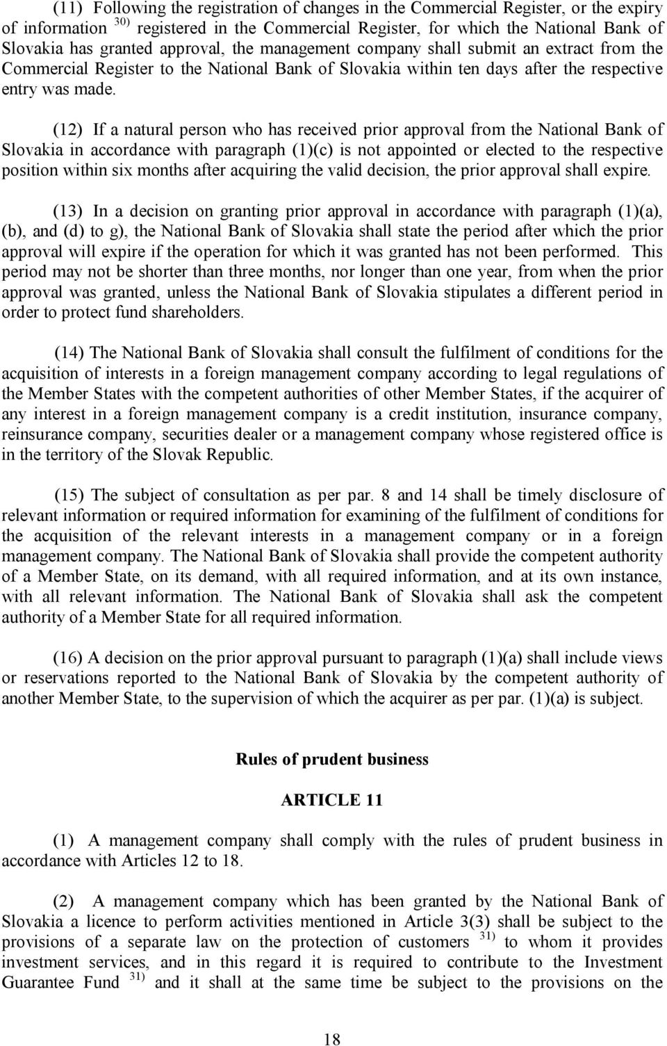 (12) If a natural person who has received prior approval from the National Bank of Slovakia in accordance with paragraph (1)(c) is not appointed or elected to the respective position within six