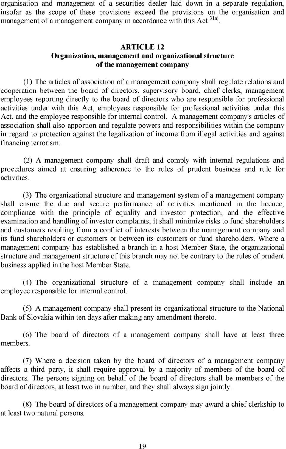 ARTICLE 12 Organization, management and organizational structure of the management company (1) The articles of association of a management company shall regulate relations and cooperation between the