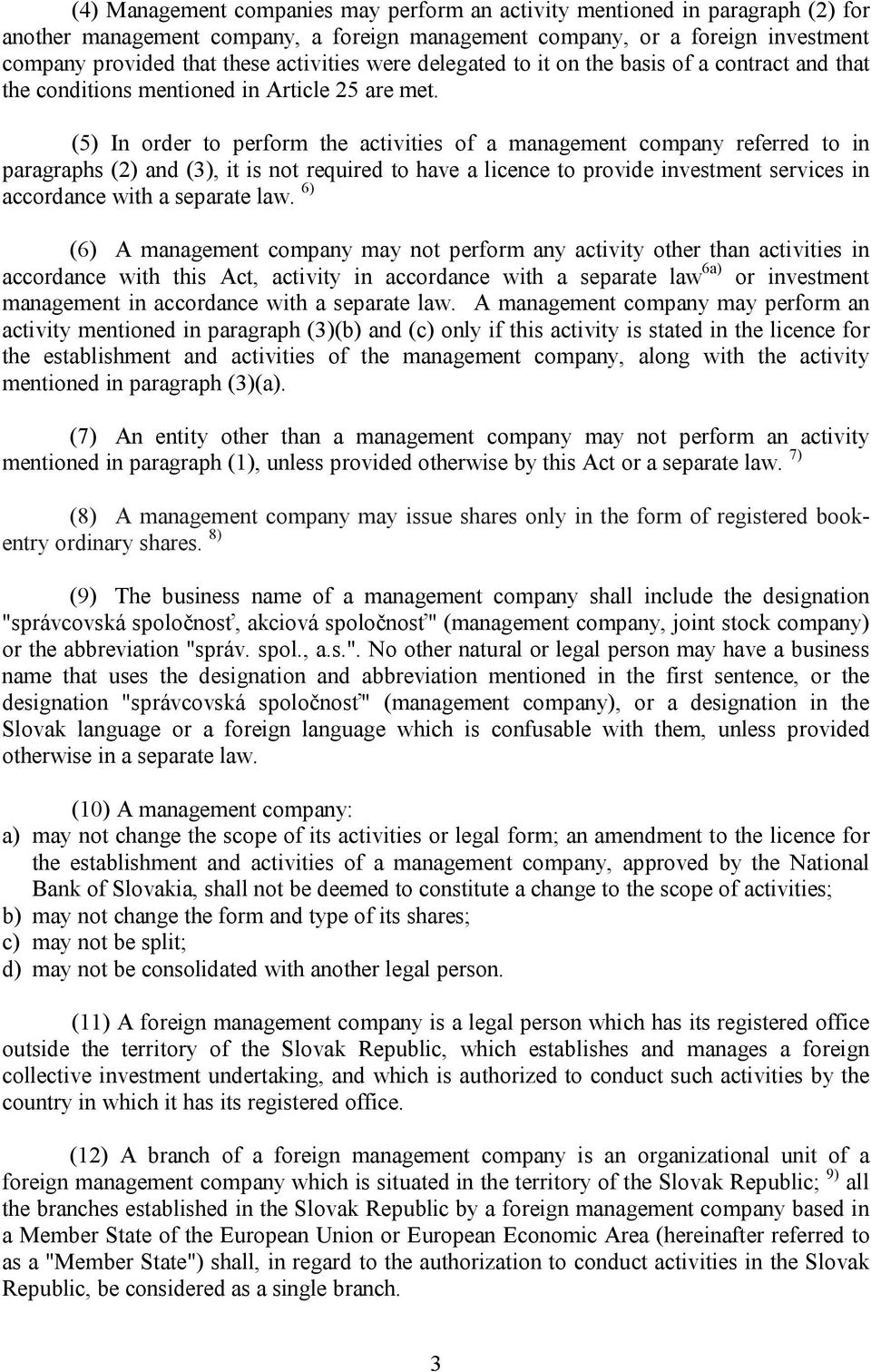 (5) In order to perform the activities of a management company referred to in paragraphs (2) and (3), it is not required to have a licence to provide investment services in accordance with a separate