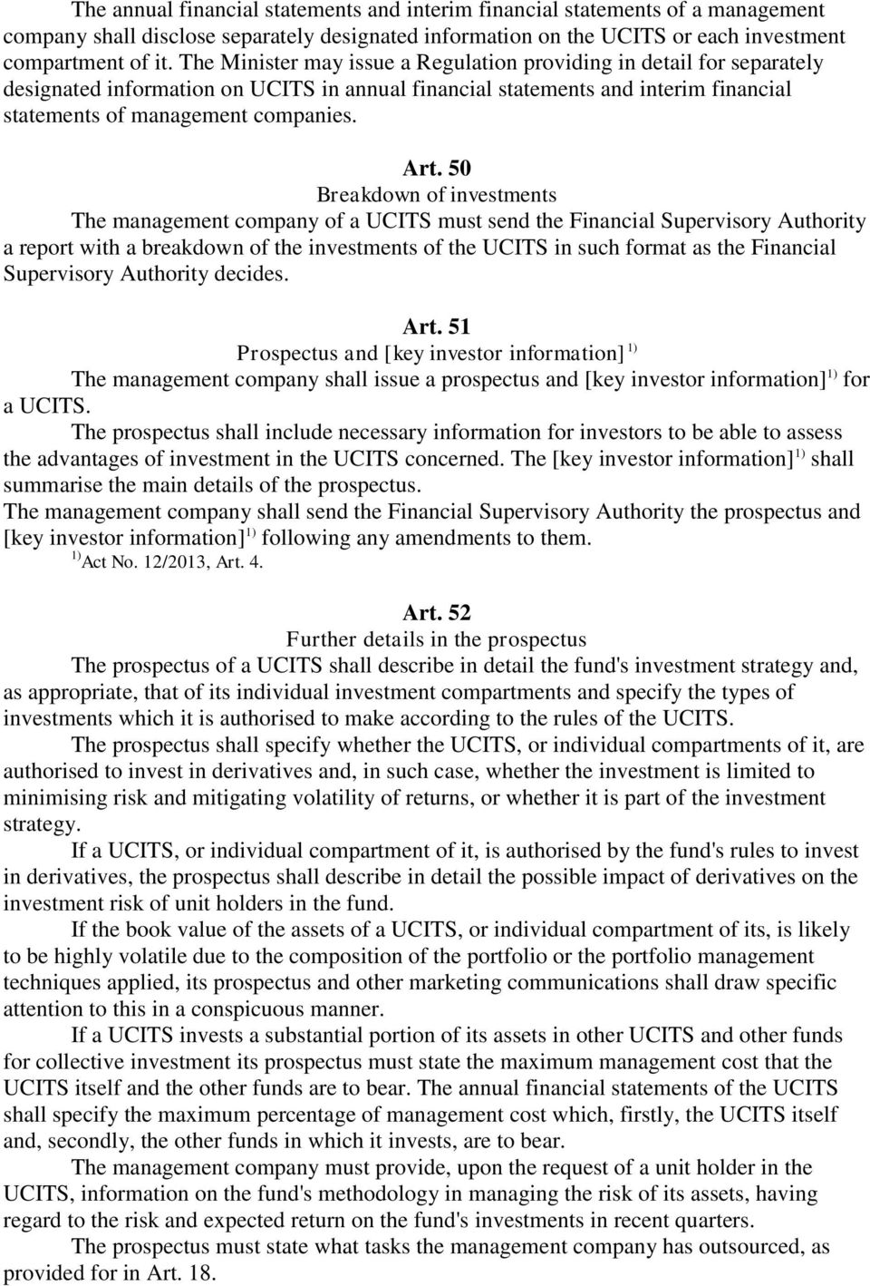 50 Breakdown of investments The management company of a UCITS must send the Financial Supervisory Authority a report with a breakdown of the investments of the UCITS in such format as the Financial