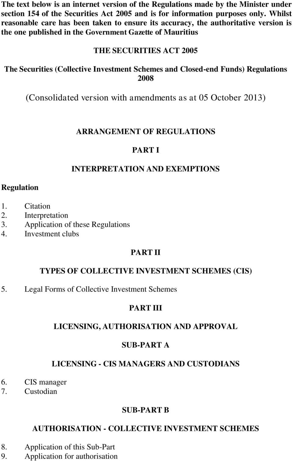 Investment Schemes and Closed-end Funds) Regulations 2008 (Consolidated version with amendments as at 05 October 2013) Regulation 1. Citation 2. Interpretation 3. Application of these Regulations 4.