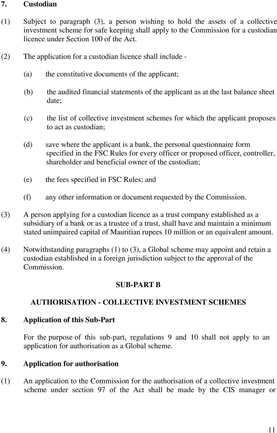 (2) The application for a custodian licence shall include - (d) (e) (f) the constitutive documents of the applicant; the audited financial statements of the applicant as at the last balance sheet