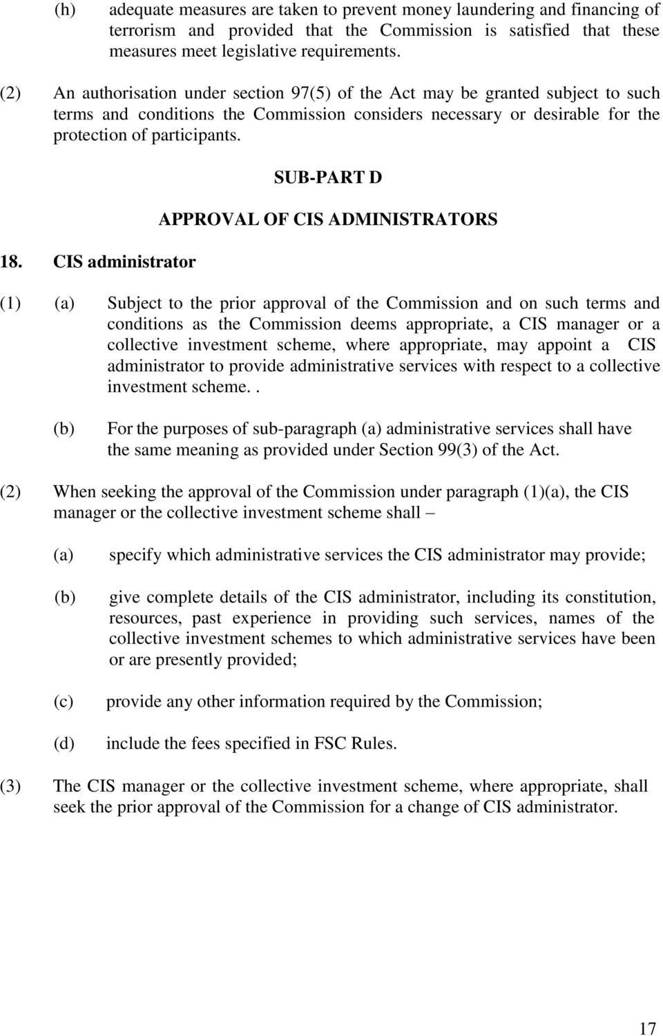 CIS administrator SUB-PART D APPROVAL OF CIS ADMINISTRATORS (1) Subject to the prior approval of the Commission and on such terms and conditions as the Commission deems appropriate, a CIS manager or
