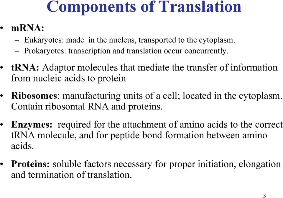 trna: Adaptor molecules that mediate the transfer of information from nucleic acids to protein Ribosomes: manufacturing units of a cell; located in