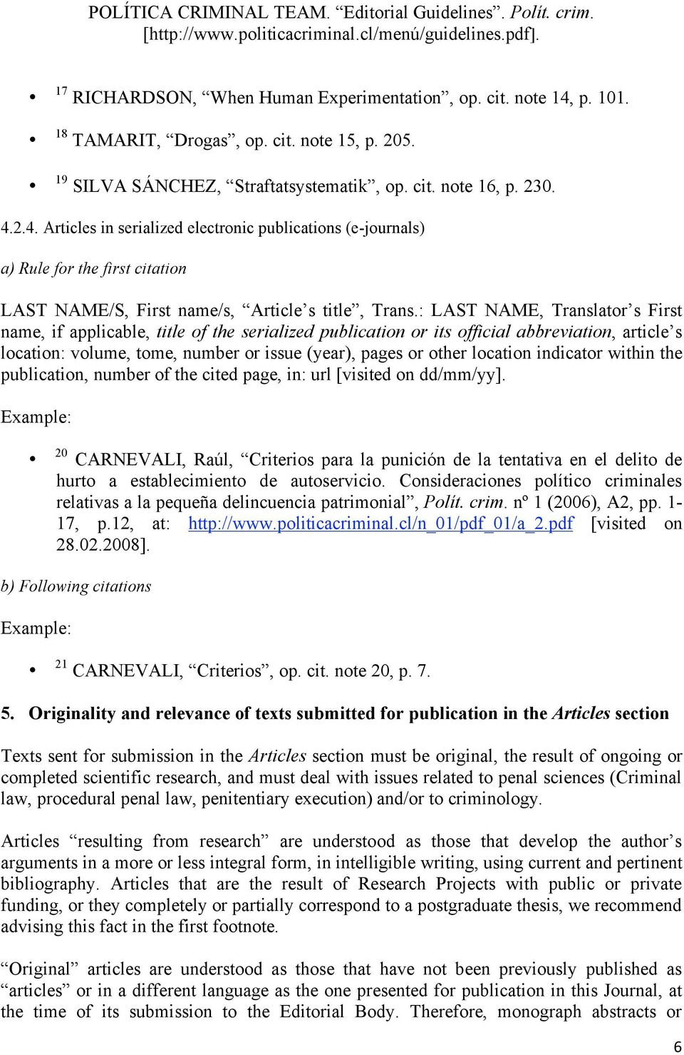 2.4. Articles in serialized electronic publications (e-journals) a) Rule for the first citation LAST NAME/S, First name/s, Article s title, Trans.