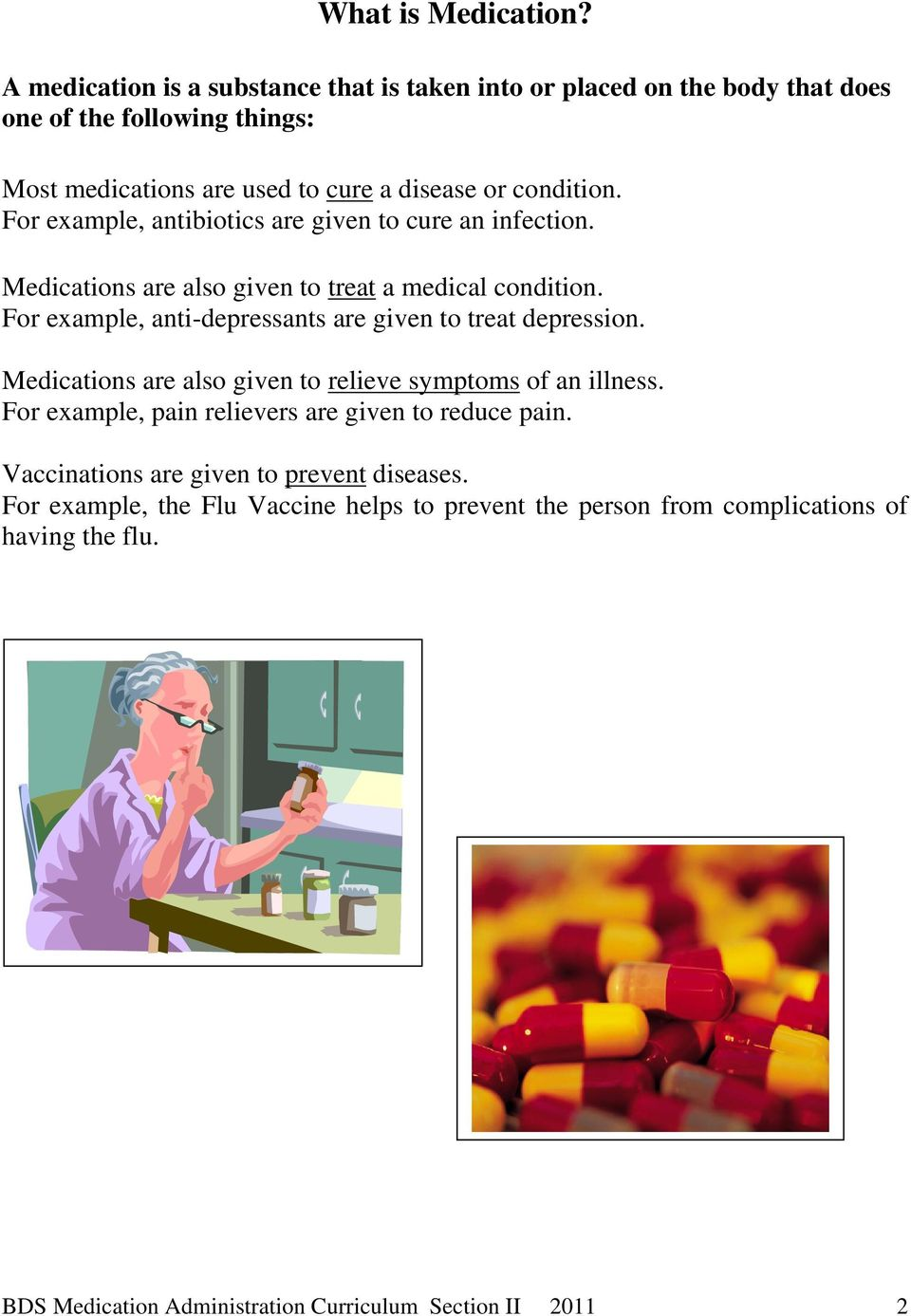 For example, antibiotics are given to cure an infection. Medications are also given to treat a medical condition.