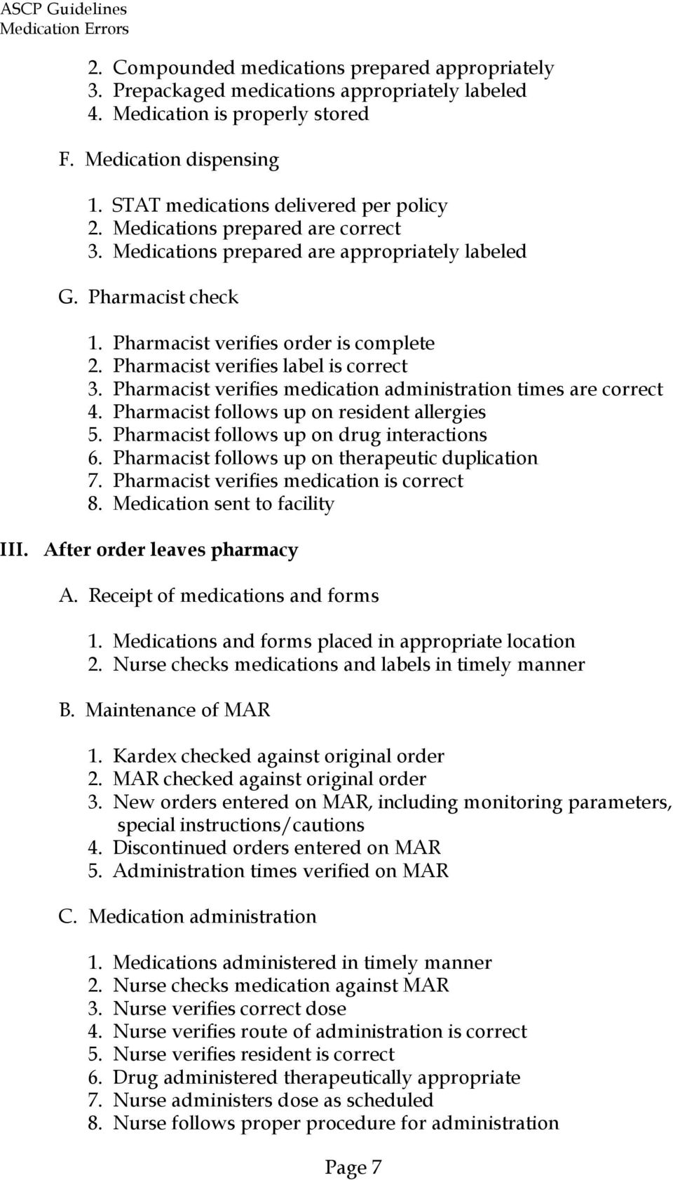 Pharmacist verifies medication administration times are correct 4. Pharmacist follows up on resident allergies 5. Pharmacist follows up on drug interactions 6.