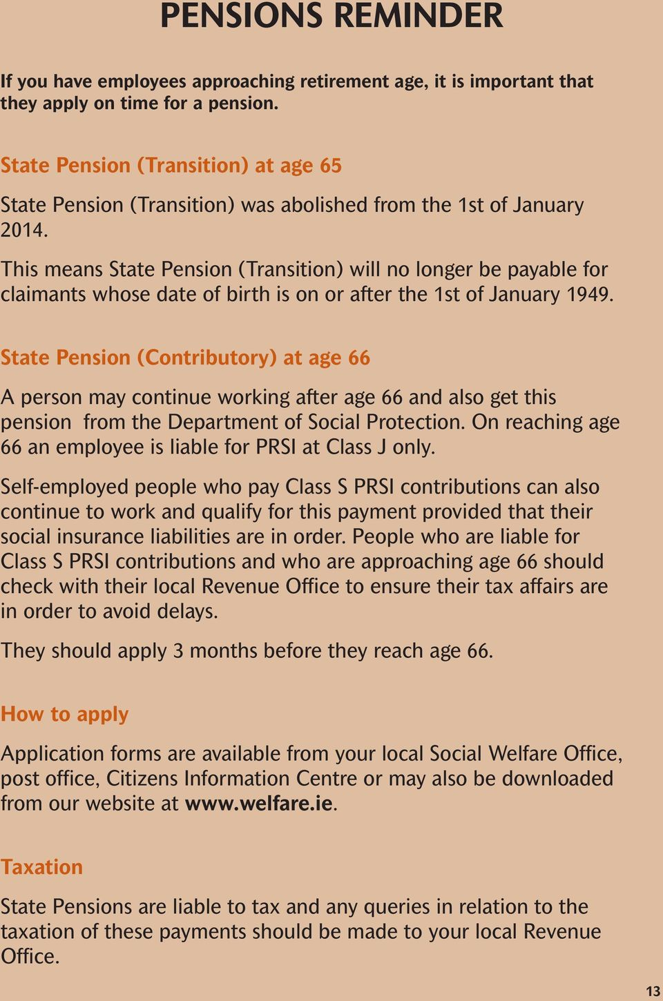 This means State Pension (Transition) will no longer be payable for claimants whose date of birth is on or after the 1st of January 1949.