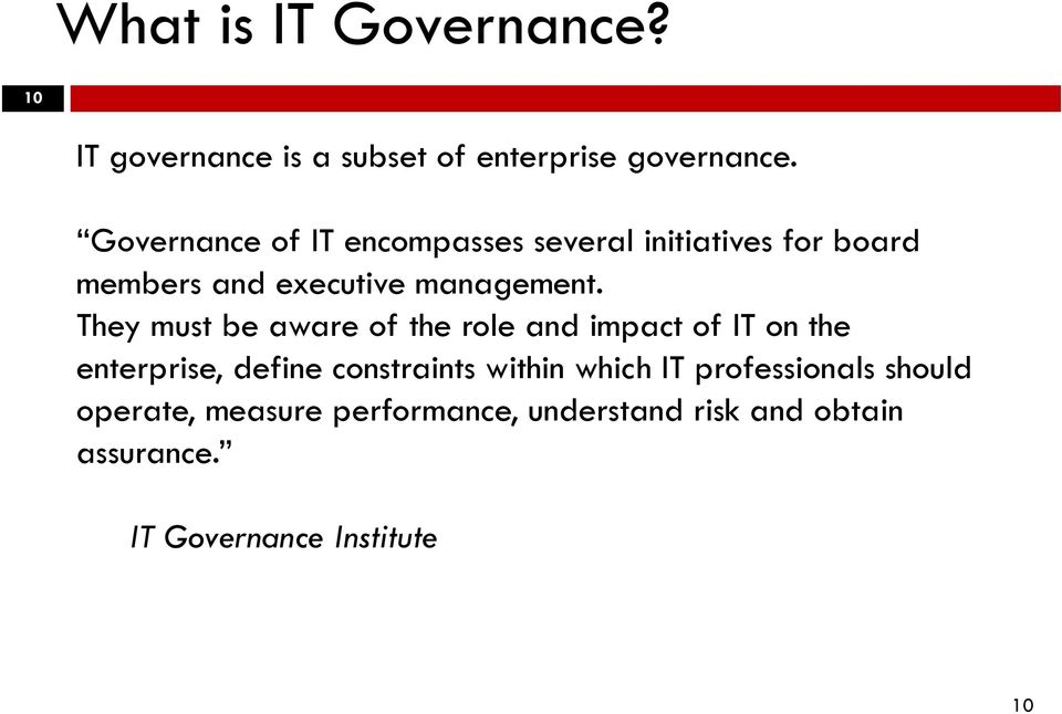 They must be aware of the role and impact of IT on the enterprise, define constraints within