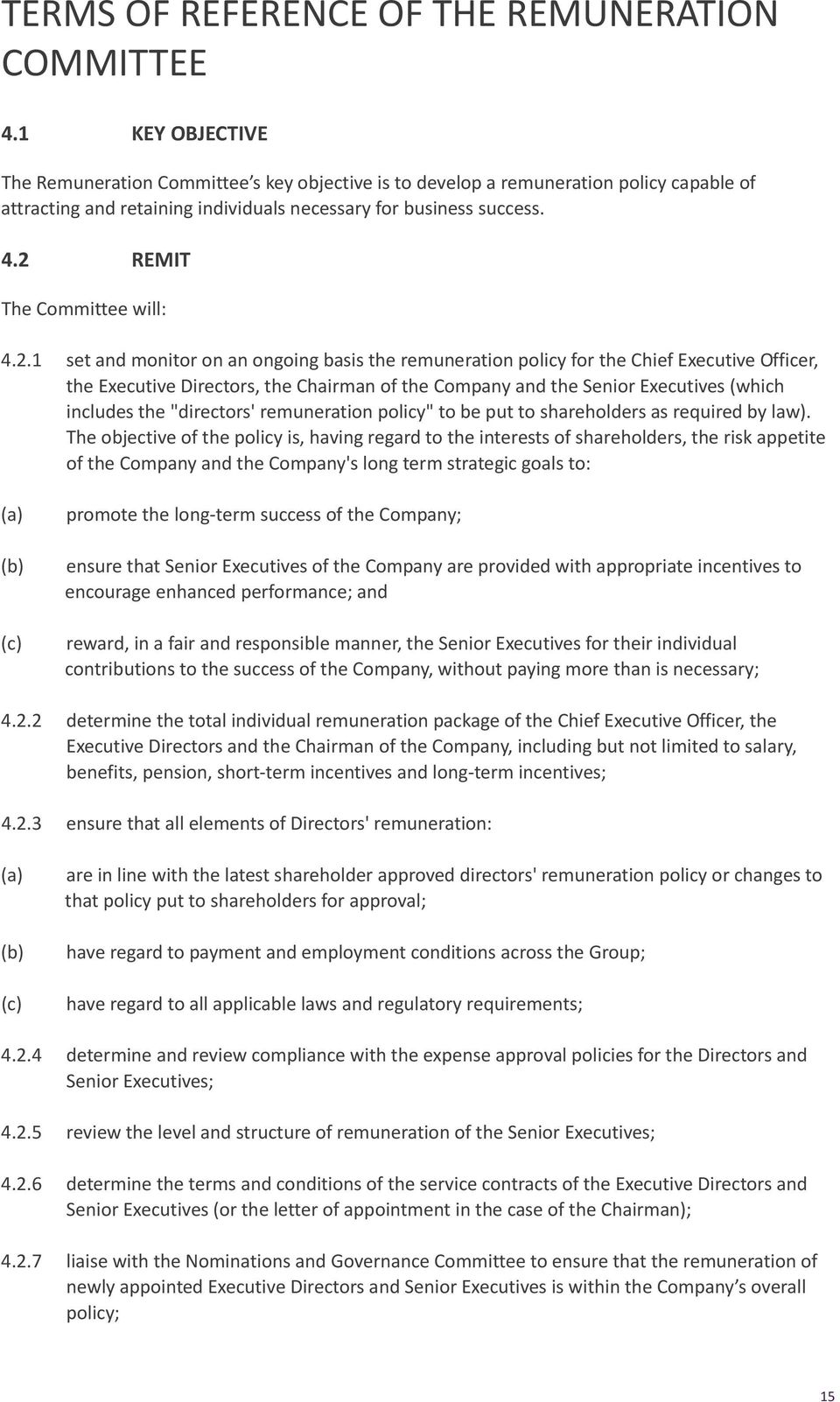 2 REMIT The Committee will: 4.2.1 set and monitor on an ongoing basis the remuneration policy for the Chief Executive Officer, the Executive Directors, the Chairman of the Company and the Senior
