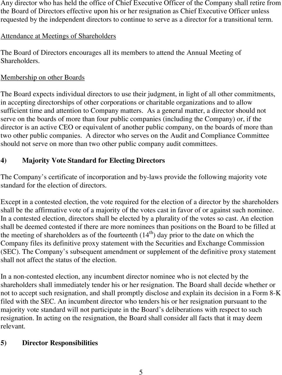 Attendance at Meetings of Shareholders The Board of Directors encourages all its members to attend the Annual Meeting of Shareholders.
