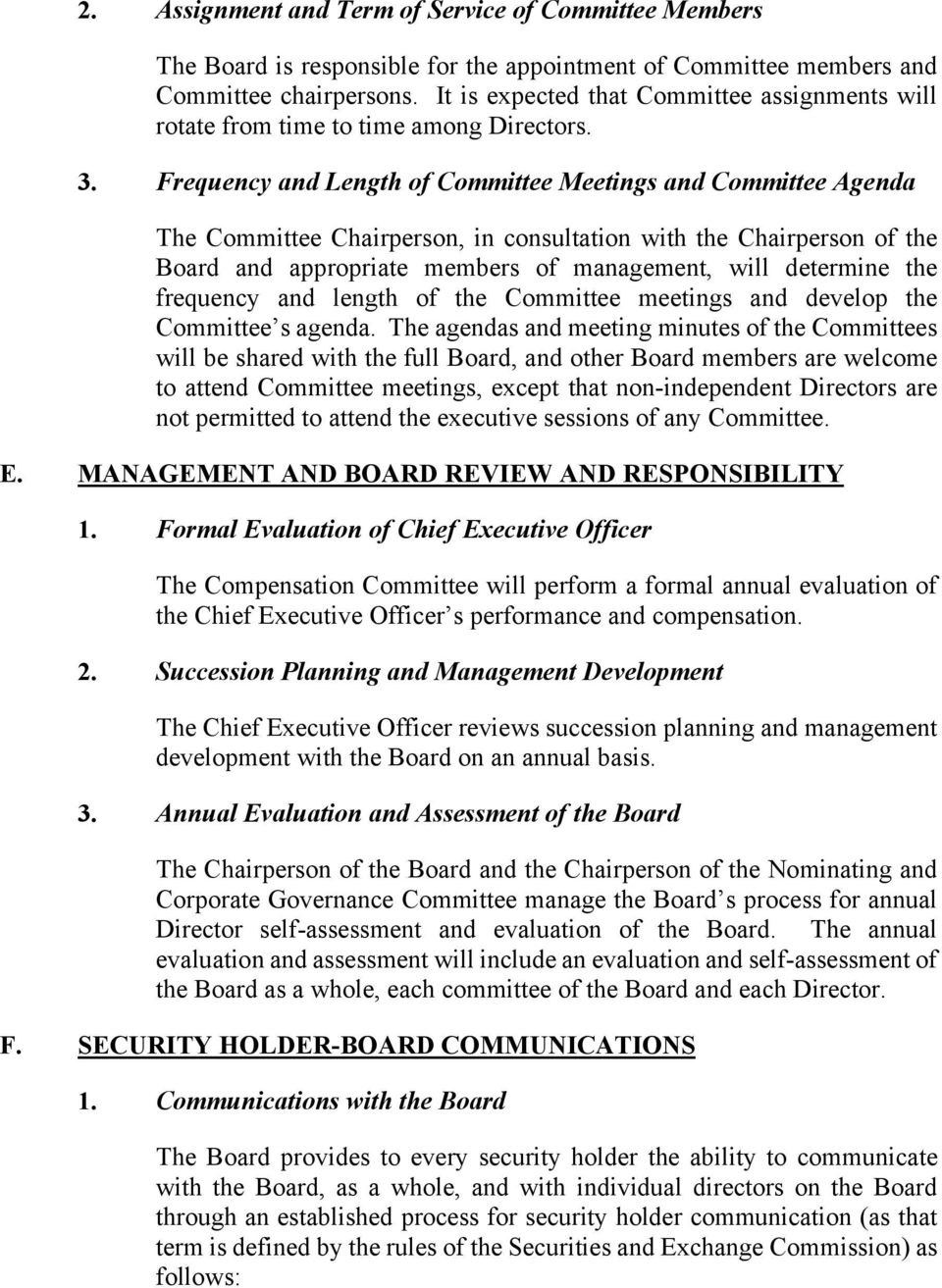 Frequency and Length of Committee Meetings and Committee Agenda The Committee Chairperson, in consultation with the Chairperson of the Board and appropriate members of management, will determine the