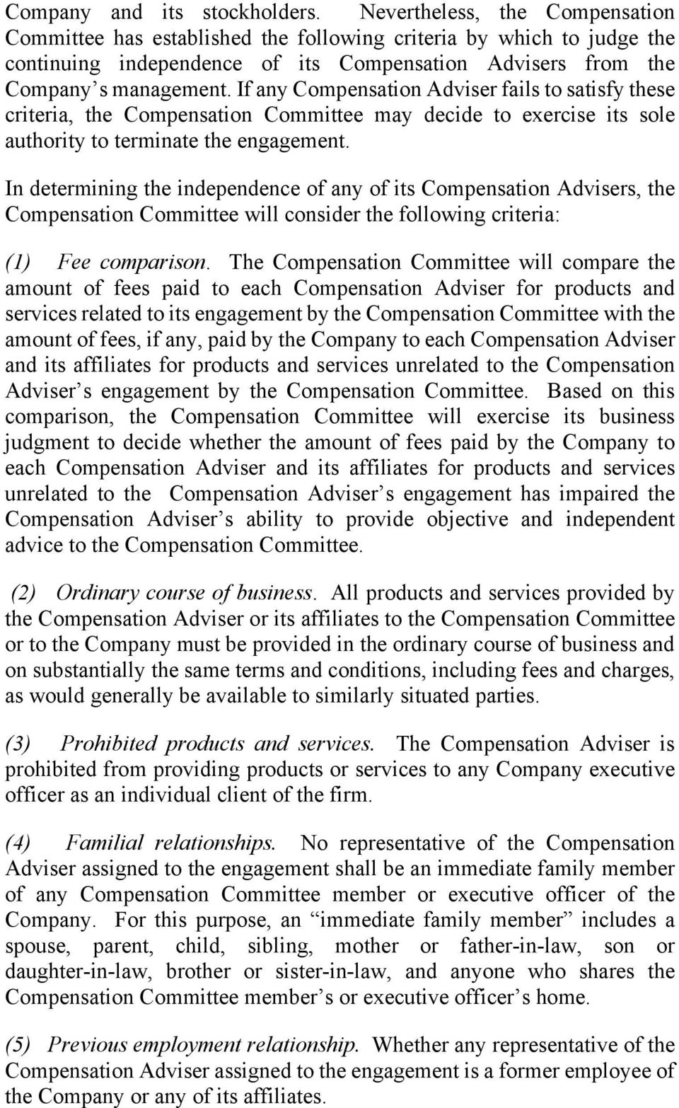 If any Compensation Adviser fails to satisfy these criteria, the Compensation Committee may decide to exercise its sole authority to terminate the engagement.