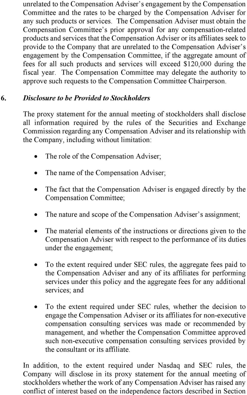 the Company that are unrelated to the Compensation Adviser s engagement by the Compensation Committee, if the aggregate amount of fees for all such products and services will exceed $120,000 during
