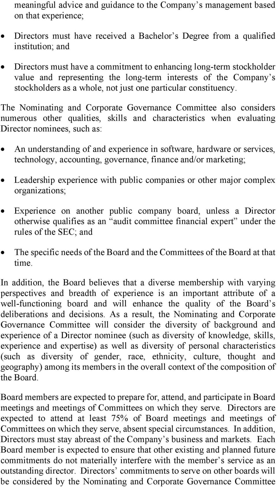 The Nominating and Corporate Governance Committee also considers numerous other qualities, skills and characteristics when evaluating Director nominees, such as: An understanding of and experience in