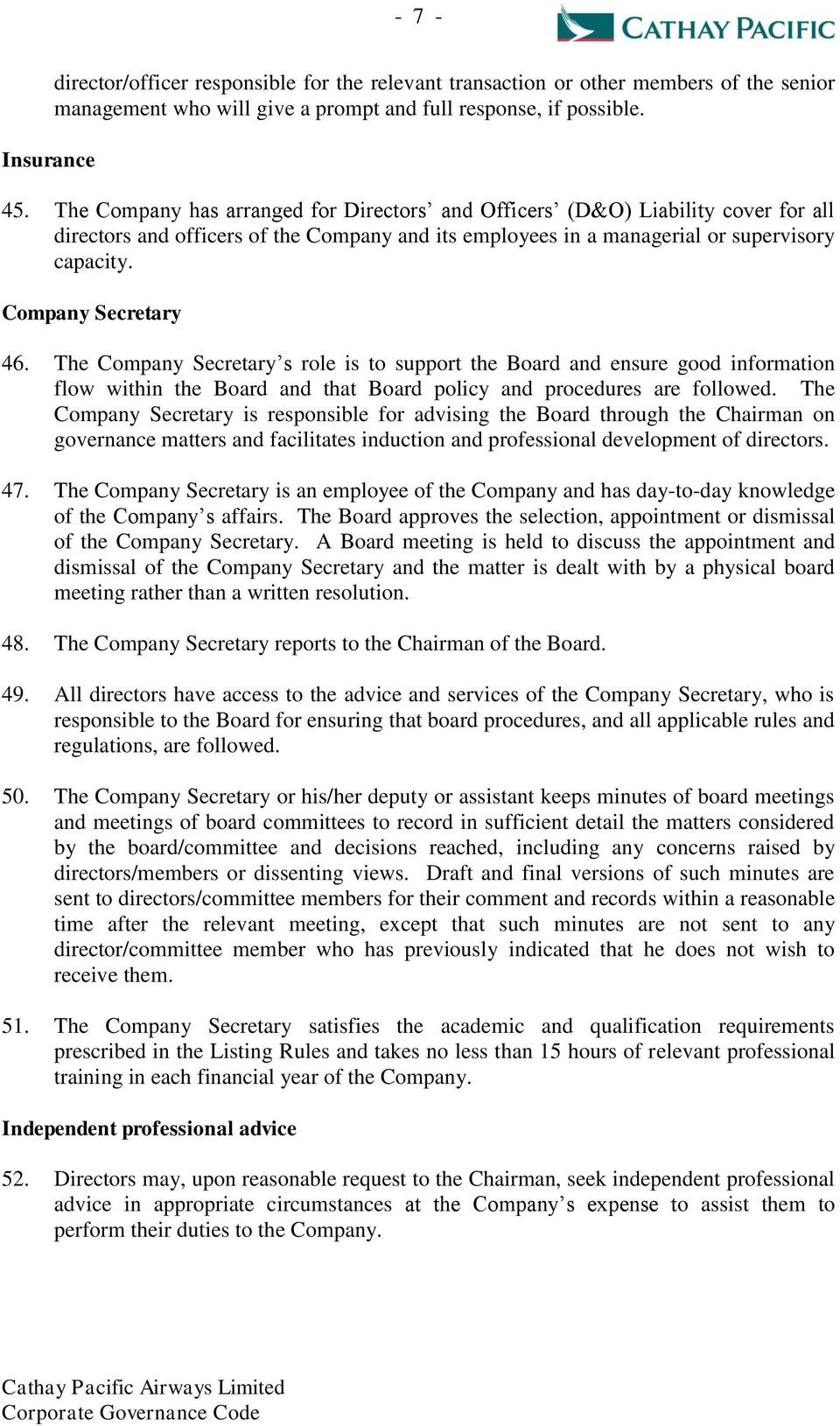 The Company Secretary s role is to support the Board and ensure good information flow within the Board and that Board policy and procedures are followed.