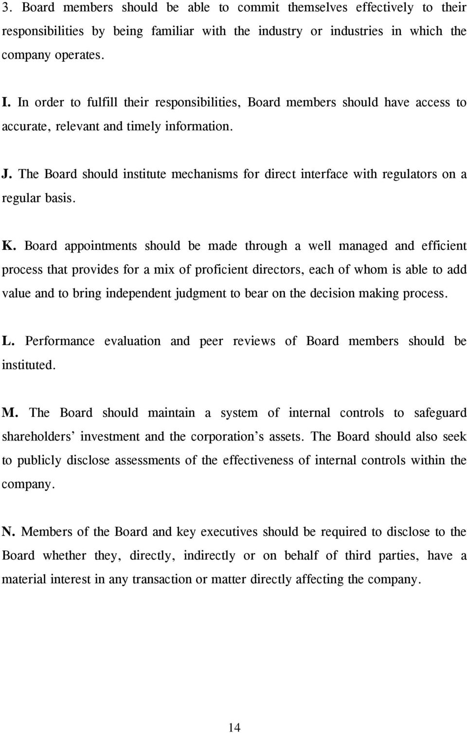 The Board should institute mechanisms for direct interface with regulators on a regular basis. K.