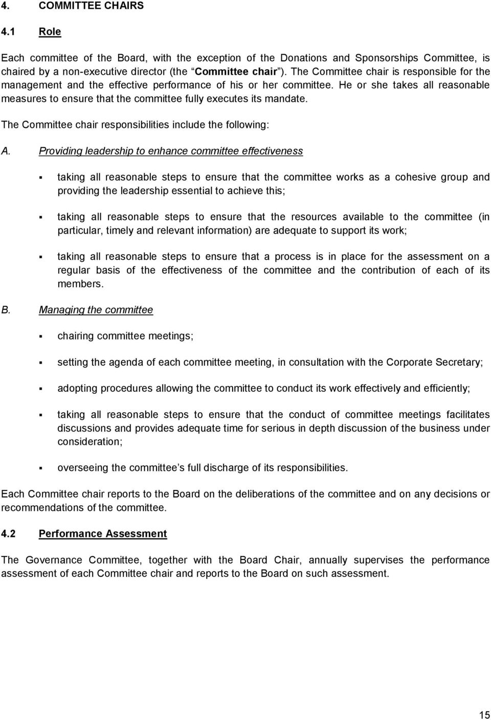 He or she takes all reasonable measures to ensure that the committee fully executes its mandate. The Committee chair responsibilities include the following: A.