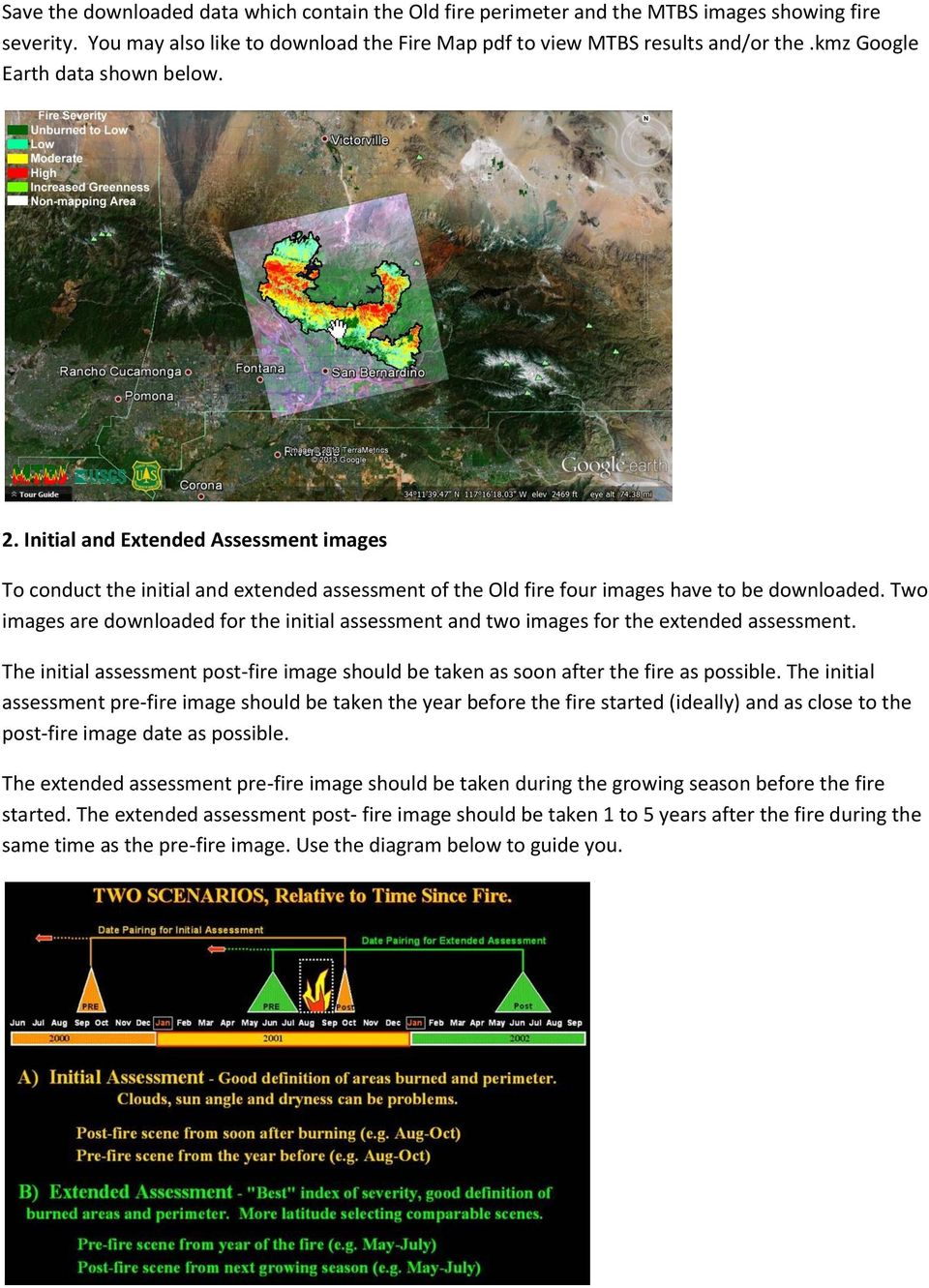 Two images are downloaded for the initial assessment and two images for the extended assessment. The initial assessment post-fire image should be taken as soon after the fire as possible.