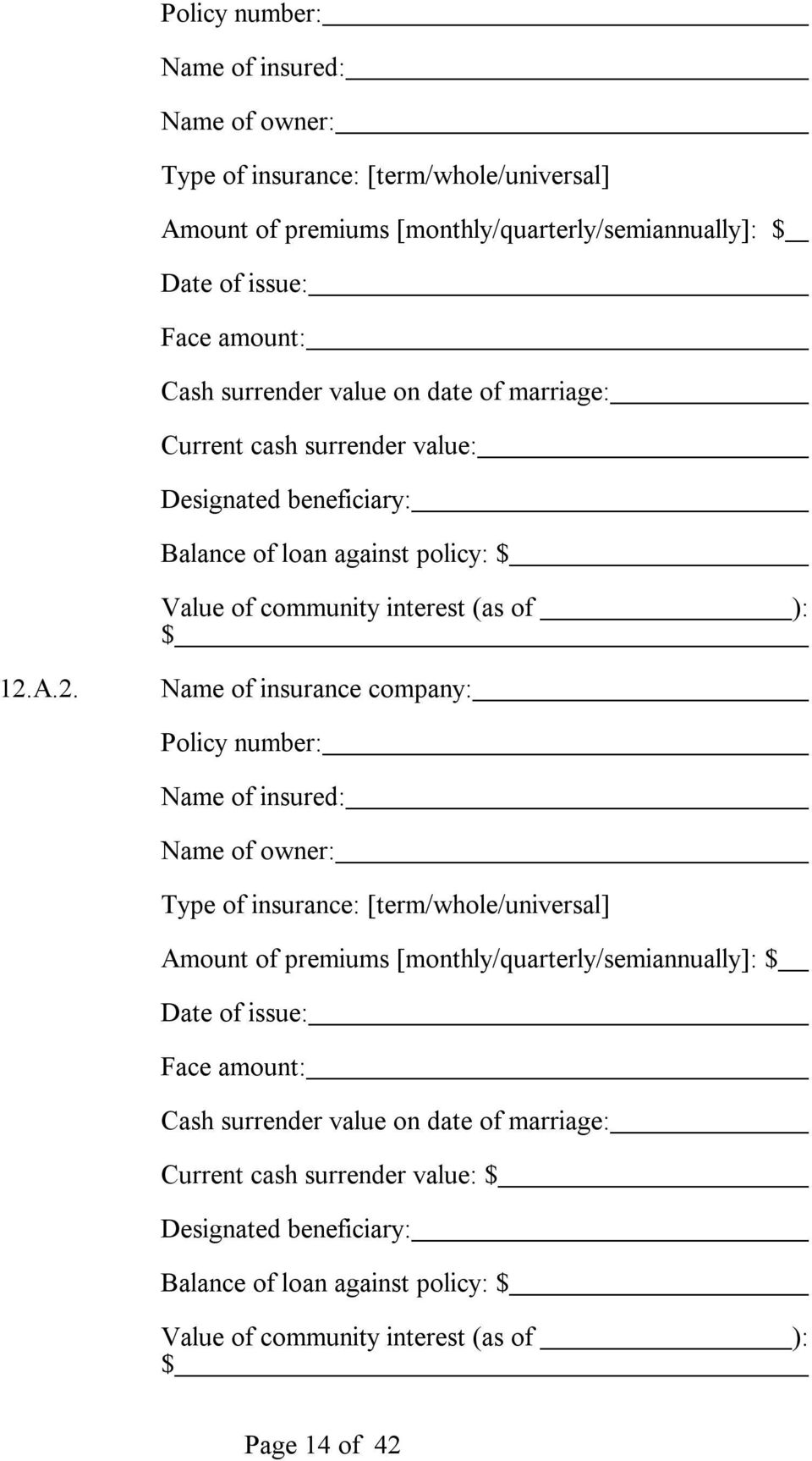 A.2. Name of insurance company:  surrender value on date of marriage: Current cash surrender value: Designated beneficiary: Balance of loan against policy: Value of community