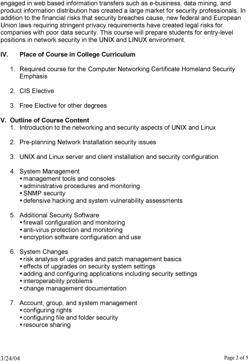 security. This course will prepare students for entry-level positions in network security in the UNIX and LINUX environment. IV. Place of Course in College Curriculum 1.