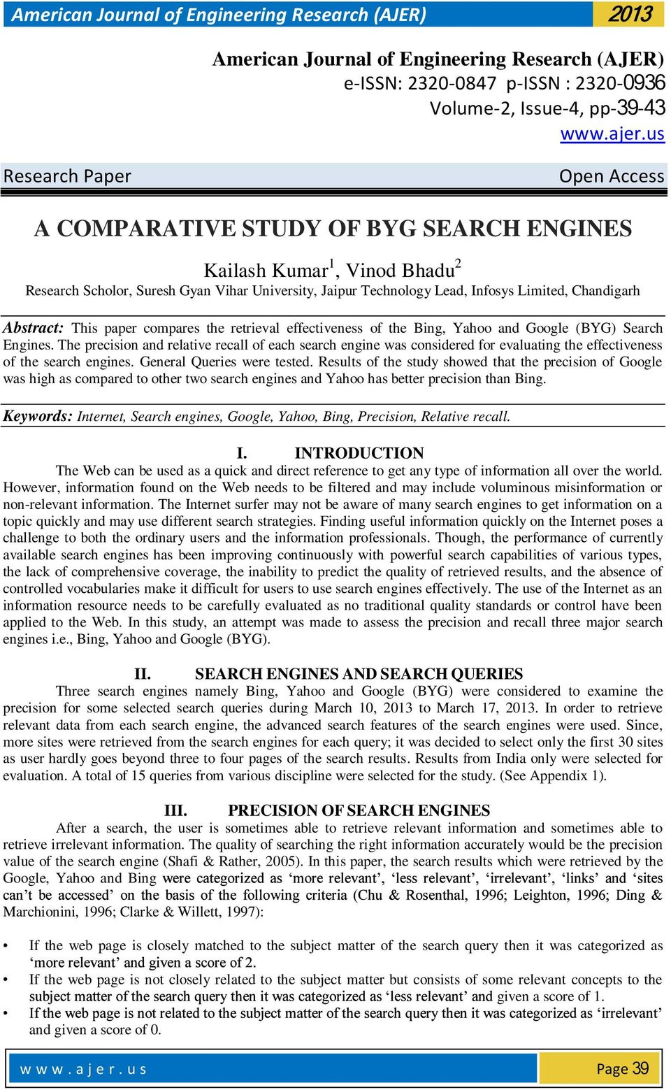 Chandigarh Abstract: This paper compares the retrieval effectiveness of the Bing, Yahoo and Google (BYG) Search Engines.