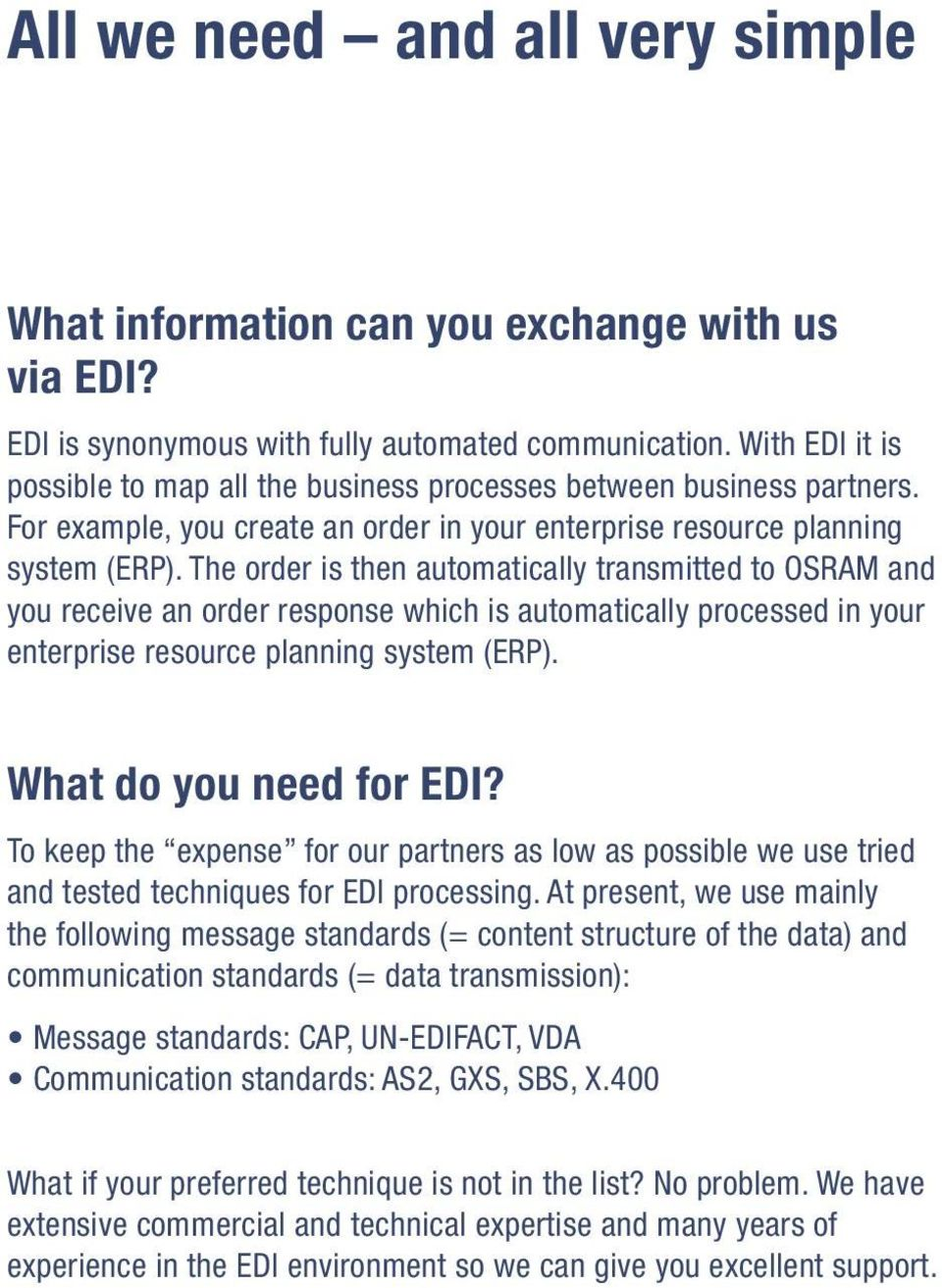 The order is then automatically transmitted to OSRAM and you receive an order response which is automatically processed in your enterprise resource planning system (ERP). What do you need for EDI?