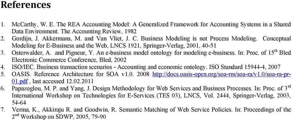 An e-business model ontology for modeling e-business. In: Proc. of 15 th Bled Electronic Commerce Conference, Bled, 2002 4. ISO/IEC. Business transaction scenarios - Accounting and economic ontology.