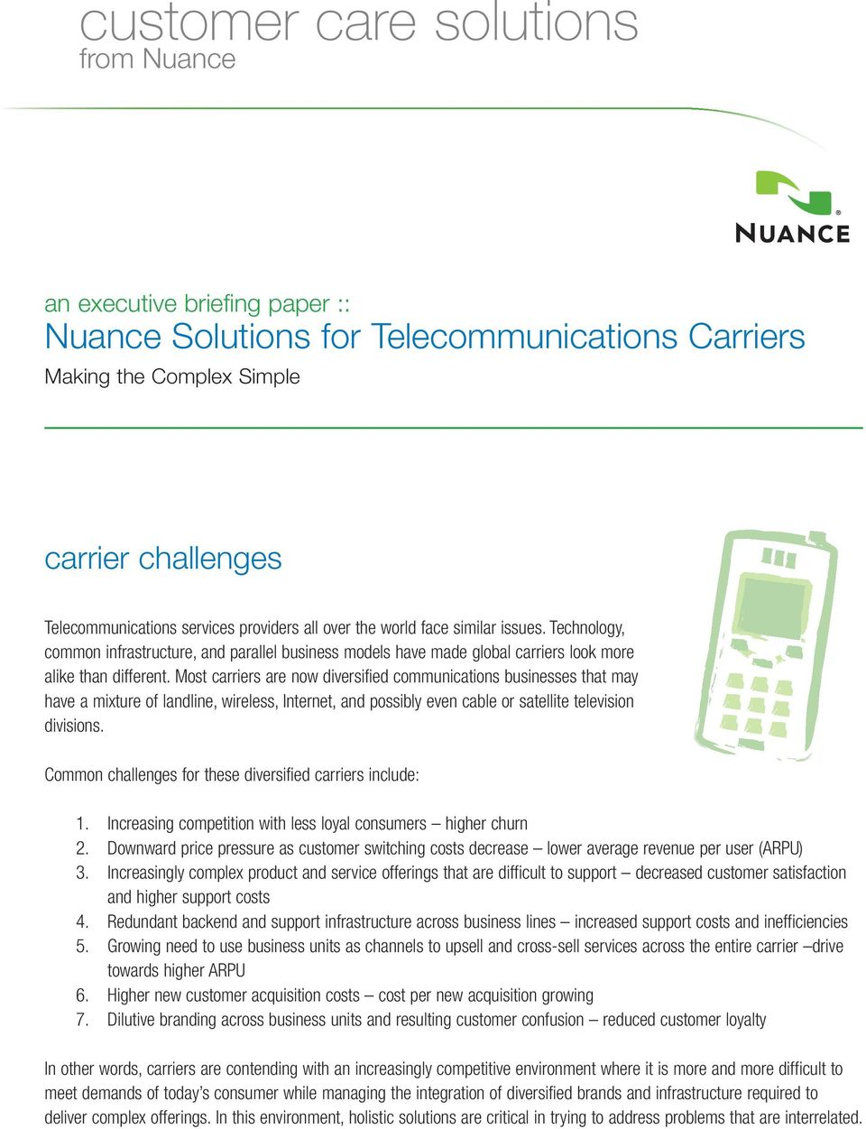 Most carriers are now diversified communications businesses that may have a mixture of landline, wireless, Internet, and possibly even cable or satellite television divisions.