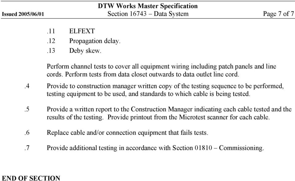 .4 Provide to construction manager written copy of the testing sequence to be performed, testing equipment to be used, and standards to which cable is being tested.