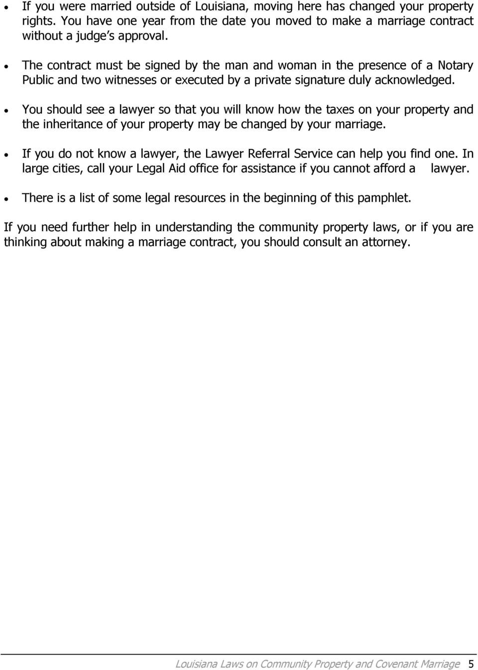 You should see a lawyer so that you will know how the taxes on your property and the inheritance of your property may be changed by your marriage.