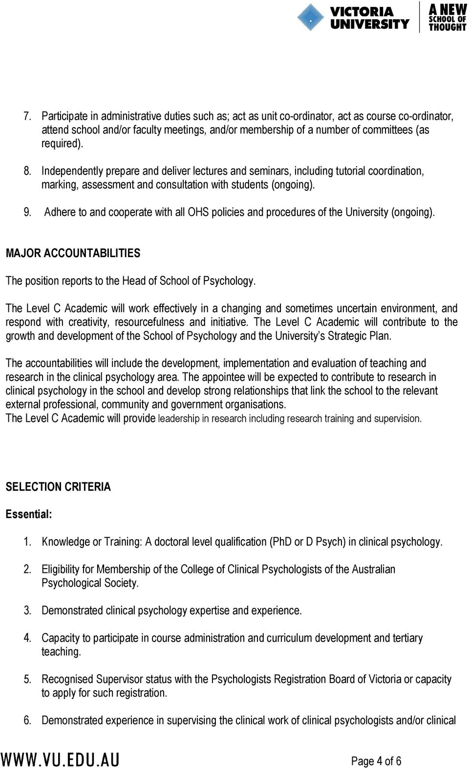 Adhere to and cooperate with all OHS policies and procedures of the University (ongoing). MAJOR ACCOUNTABILITIES The position reports to the Head of School of Psychology.
