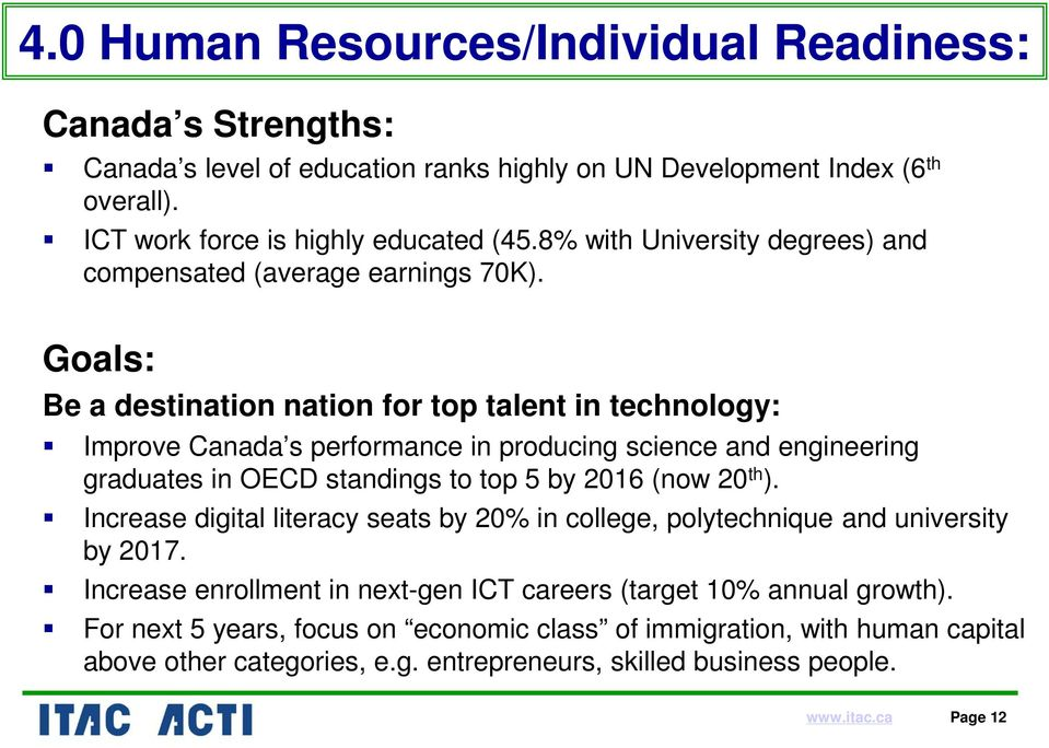 Goals: Be a destination nation for top talent in technology: Improve Canada s performance in producing science and engineering graduates in OECD standings to top 5 by 2016 (now 20 th ).