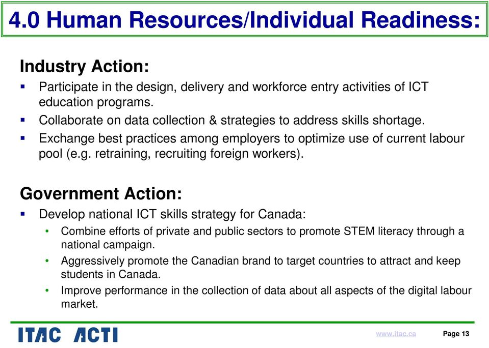 Government Action: Develop national ICT skills strategy for Canada: Combine efforts of private and public sectors to promote STEM literacy through a national campaign.