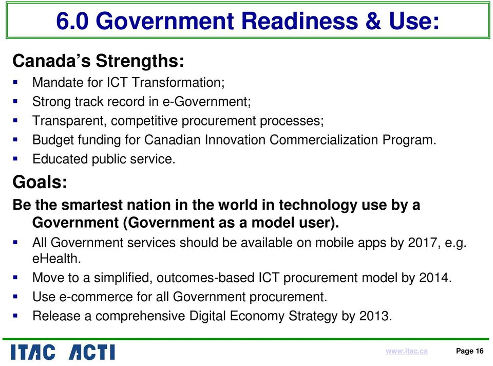 Goals: Be the smartest nation in the world in technology use by a Government (Government as a model user).